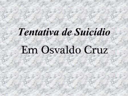 Polícia Militar de Osvaldo Cruz registrou neste sábado uma tentativa de suicídio