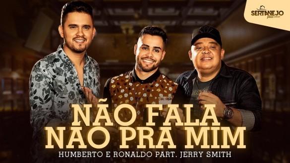 Jerry Smith Humberto e Ronaldo - Não Fala Não Pra Mim Bebê